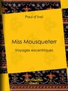 Miss Mousqueterr - Voyages excentriques ebook by Paul d'Ivoi, Louis Bombled