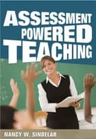 Assessment Powered Teaching ebook by Nancy  W. Sindelar