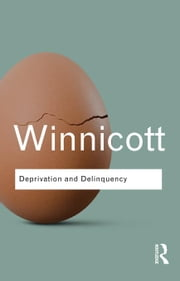 Deprivation and Delinquency ebook by Winnicott, D. W.