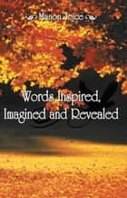 Words Inspired, Imagined and Revealed ebook by