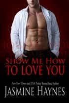 Show Me How to Love You ebook by Jasmine Haynes, Jennifer Skully