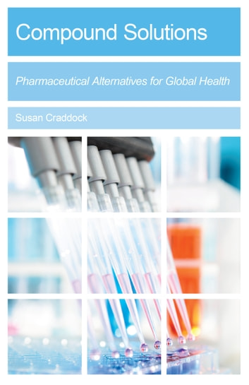 Compound Solutions - Pharmaceutical Alternatives for Global Health ebook by Susan Craddock