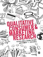 Qualitative Consumer and Marketing Research ebook by Dr. Russell W. Belk,Dr. Robert Kozinets,Dr. Eileen Fischer