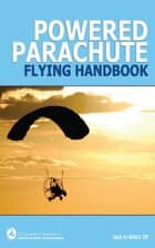 Powered Parachute Flying Handbook (FAA-H-8083-29) ebook by Federal Aviation Administration