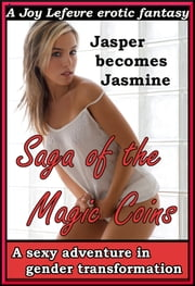 The Saga of the Magic Coins: A sexy adventure in tranformation [erotic fantasy] ebook by Joy Lefevre