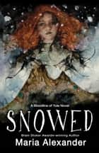Snowed: Book 1 in the Bloodline of Yule Trilogy ebook by Maria Alexander