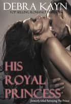 His Royal Princess ebook by Debra Kayn