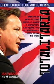 Totalitaria: Brexit Edition - Look What's Coming ebook by Ian Wishart