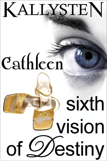 Sixth Vision of Destiny: Cathleen ebook by Kallysten