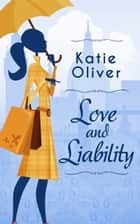 Love And Liability ebook by Katie Oliver
