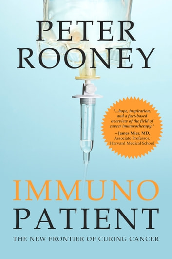 Immunopatient - The New Frontier of Curing Cancer ebook by Peter Rooney