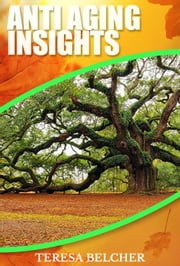 Anti Aging Insights ebook by Teresa Belcher