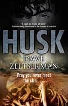 Husk - A contemporary horror novel ebook by Dave Zeltserman