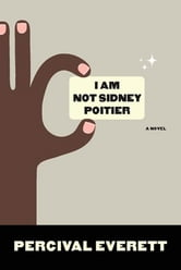 I Am Not Sidney Poitier - A Novel ebook by Percival Everett
