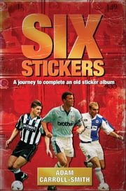 Six Stickers - A Journey to Complete an Old Sticker Album ebook by Adam Carroll-Smith