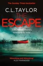 The Escape: The gripping new psychological thriller from the Sunday Times bestseller ebook by