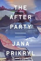 The After Party - Poems ebook by Jana Prikryl