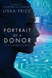 Portrait of a Donor: A Starters Story ebook by Lissa Price