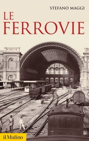 Le ferrovie ebook by Stefano, Maggi