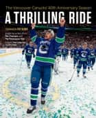 A Thrilling Ride - The Vancouver Canucks' Fortieth Anniversary Season ebook by Pat Quinn, Writers From The Province And The Vancouver Sun, Paul Chapman,...