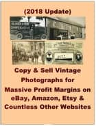 Copy & Sell Vintage Photographs for Massive Profit Margins on eBay, Amazon, Etsy & Countless Other Websites ebook by Avril Harper