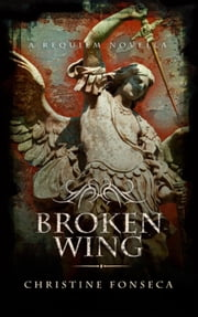 Broken Wing - The Requiem Series ebook by Christine Fonseca
