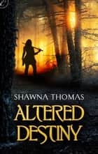 Altered Destiny ebook by Shawna Thomas