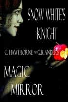 Snow White's Knight and Magic Mirror ebook by C. Hawthorne, G.B. Anders