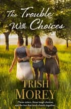 The Trouble With Choices ebook by Trish Morey