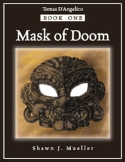 Mask of Doom - Tomas D'Angelico, Book 1 ebook by Shawn J. Mueller