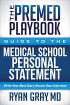 The Premed Playbook - Guide to the Medical School Personal Statement ebook by Dr. Ryan Gray, M.D.