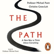 The Path - A New Way to Think About Everything audiobook by Professor Michael Puett, Christine Gross-Loh