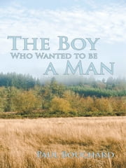 The Boy Who Wanted to Be a Man - A Novella ebook by Paul Bouchard