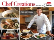 Chef Creations Inspired by Hood Cream - Recipes by Award-Winning Chef Chris Coombs, Photography by Andy Ryan ebook by HP Hood LLC,Chef Chris Coombs