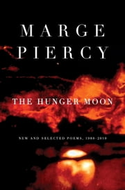 The Hunger Moon - New and Selected Poems, 1980-2010 ebook by Marge Piercy