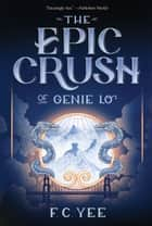 The Epic Crush of Genie Lo ebook by F. C. Yee