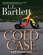 Cold Case - The Jeff Resnick Mysteries eBook by L.L. Bartlett