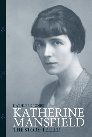 Katherine Mansfield - Story-Teller ebook by Kathleen Jones