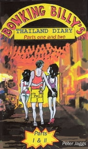Bonking Billy's Thailand Diary - Parts One and Two ebook by Peter Jaggs
