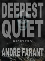 Deepest Quiet: A Short Story ebook by Andre Farant