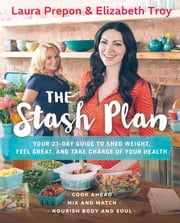 The Stash Plan - Your 21-Day Guide to Shed Weight, Feel Great, and Take Charge of Your Health ebook by Laura Prepon,Elizabeth Troy