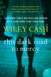 This Dark Road to Mercy - A Novel ebook by Wiley Cash