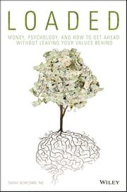 Loaded - Money, Psychology, and How to Get Ahead without Leaving Your Values Behind ebook by Sarah Newcomb