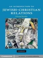 An Introduction to Jewish-Christian Relations ebook by Edward Kessler
