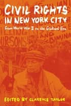 Civil Rights in New York City - From World War II to the Giuliani Era ebook by Clarence Taylor
