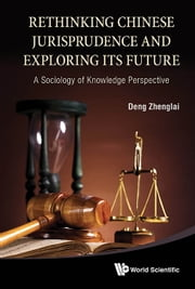 Rethinking Chinese Jurisprudence and Exploring Its Future - A Sociology of Knowledge Perspective ebook by Zhenglai Deng