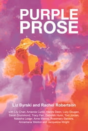 Purple Prose ebook by Liz Byrski,Rachel Robertson