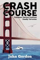 Crash Course - Volunteer Patriots Confront Deadly Terrorists ebook by John Gordon