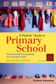 A Parents' Guide To Primary School ebook by Elizabeth Grahamslaw