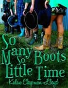 So Many Boots, So Little Time ebook by Kalan Chapman Lloyd